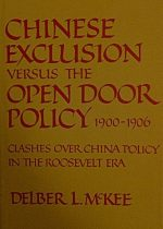 Chinese Exclusion Versus the Open Door Policy, 1900-1906 Clashes over China Policy in the Roosevelt Era