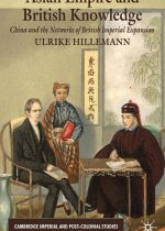 Hillemann - Asian Empire and British Knowledge; China and the Networks of British Imperial Expansion (2009)