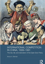 International Competition in China, 1899-1991 The Rise, Fall, and Restoration of the Open Door Policy
