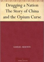 Merwin - Drugging a Nation_The Story of China and the Opium Curse (1908)