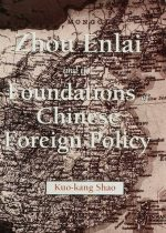 Zhou Enlai and the Foundations of Chinese Foreign Policy